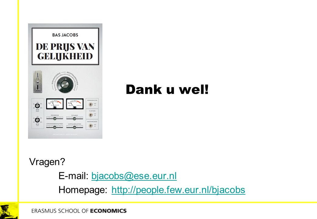Dank u wel! Vragen? E-mail: bjacobs@ese.eur.nlbjacobs@ese.eur.nl Homepage: http://people.few.eur.nl/bjacobshttp://people.few.eur.nl/bjacobs