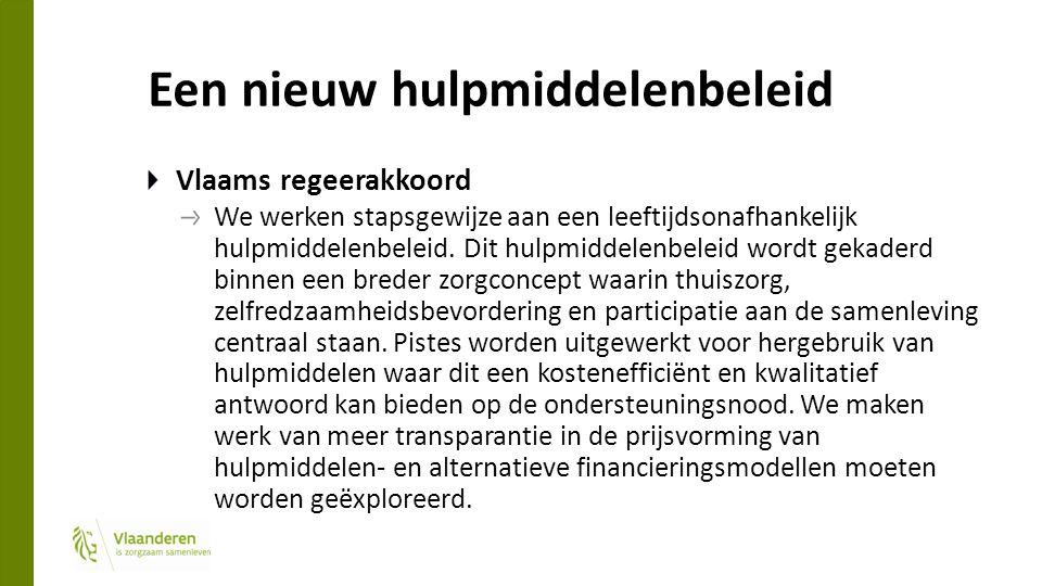Een nieuw hulpmiddelenbeleid Vlaams regeerakkoord We werken stapsgewijze aan een leeftijdsonafhankelijk hulpmiddelenbeleid.