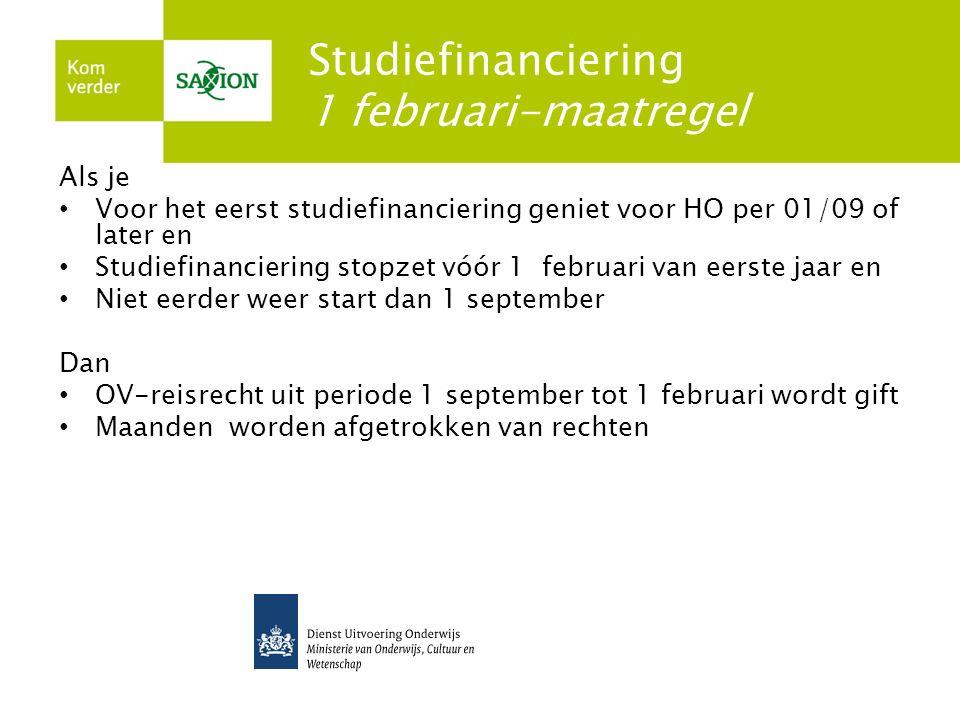 Studiefinanciering 1 februari-maatregel Als je Voor het eerst studiefinanciering geniet voor HO per 01/09 of later en Studiefinanciering stopzet vóór