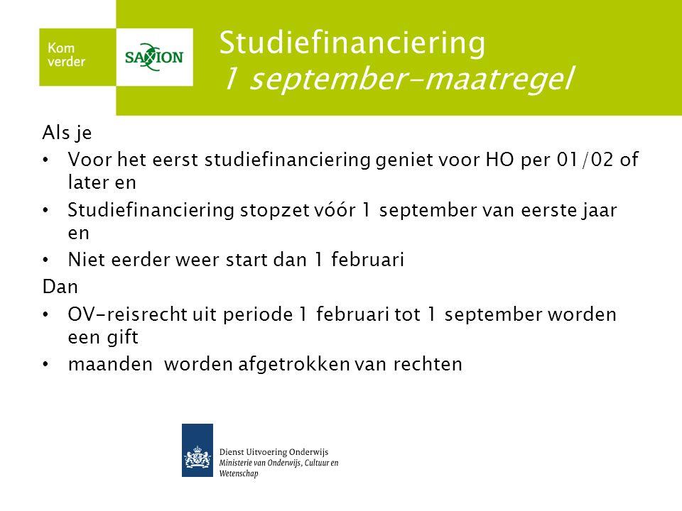 Studiefinanciering 1 september-maatregel Als je Voor het eerst studiefinanciering geniet voor HO per 01/02 of later en Studiefinanciering stopzet vóór
