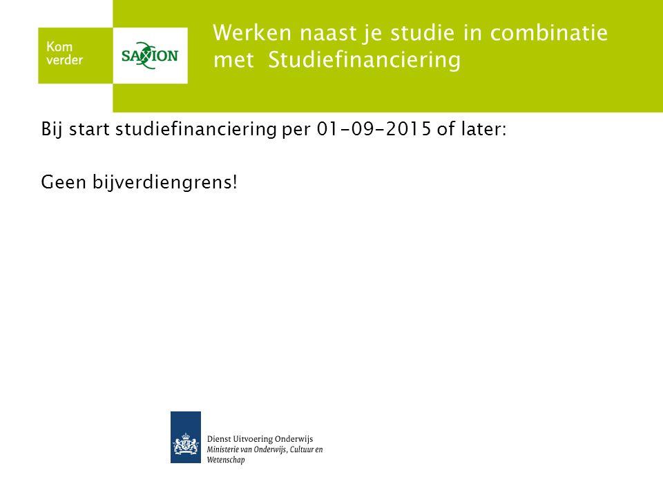 Werken naast je studie in combinatie met Studiefinanciering Bij start studiefinanciering per 01-09-2015 of later: Geen bijverdiengrens!