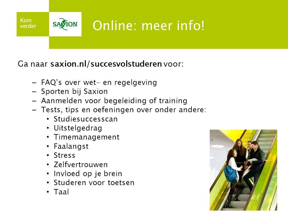 Online: meer info! Ga naar saxion.nl/succesvolstuderen voor: – FAQ's over wet- en regelgeving – Sporten bij Saxion – Aanmelden voor begeleiding of tra
