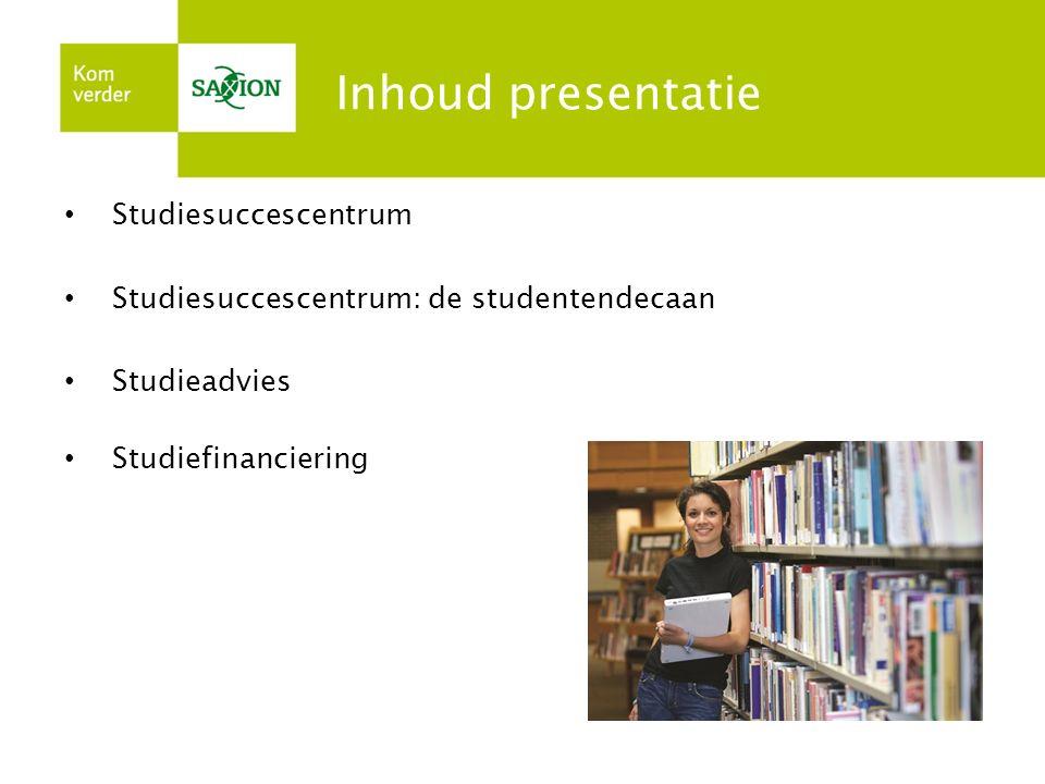 Inhoud presentatie Studiesuccescentrum Studiesuccescentrum: de studentendecaan Studieadvies Studiefinanciering