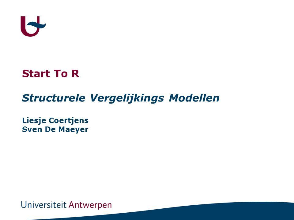 Start To R Structurele Vergelijkings Modellen Liesje Coertjens Sven De Maeyer