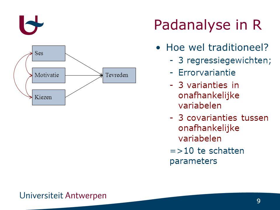 9 Padanalyse in R Hoe wel traditioneel? -3 regressiegewichten; -Errorvariantie -3 varianties in onafhankelijke variabelen -3 covarianties tussen onafh