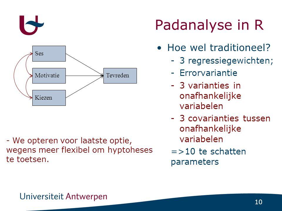 10 Padanalyse in R Hoe wel traditioneel? -3 regressiegewichten; -Errorvariantie -3 varianties in onafhankelijke variabelen -3 covarianties tussen onaf