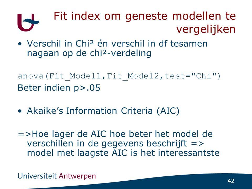 42 Fit index om geneste modellen te vergelijken Verschil in Chi² én verschil in df tesamen nagaan op de chi²-verdeling anova(Fit_Model1,Fit_Model2,tes