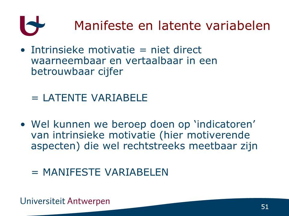 51 Manifeste en latente variabelen Intrinsieke motivatie = niet direct waarneembaar en vertaalbaar in een betrouwbaar cijfer = LATENTE VARIABELE Wel k