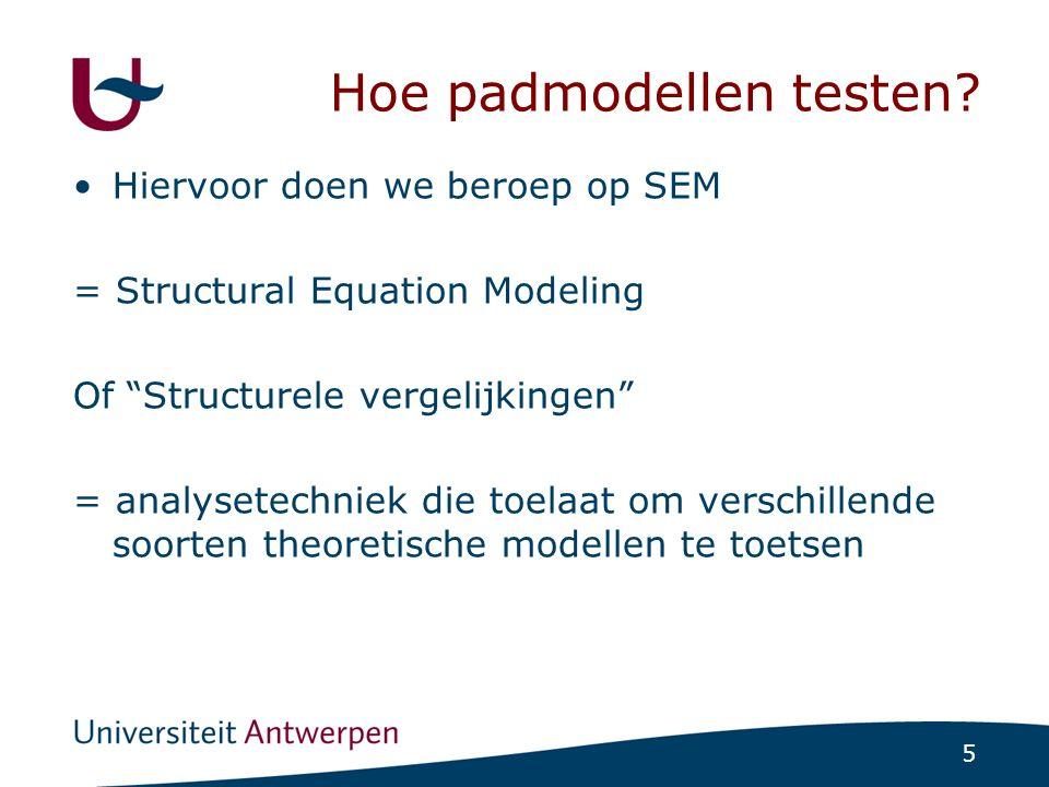 """5 Hoe padmodellen testen? Hiervoor doen we beroep op SEM = Structural Equation Modeling Of """"Structurele vergelijkingen"""" = analysetechniek die toelaat"""