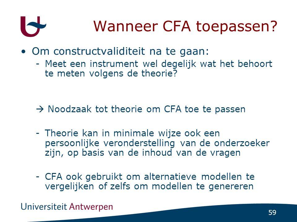 59 Wanneer CFA toepassen? Om constructvaliditeit na te gaan: -Meet een instrument wel degelijk wat het behoort te meten volgens de theorie?  Noodzaak