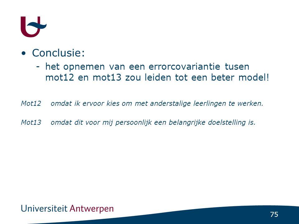 75 Conclusie: -het opnemen van een errorcovariantie tusen mot12 en mot13 zou leiden tot een beter model! Mot12omdat ik ervoor kies om met anderstalige