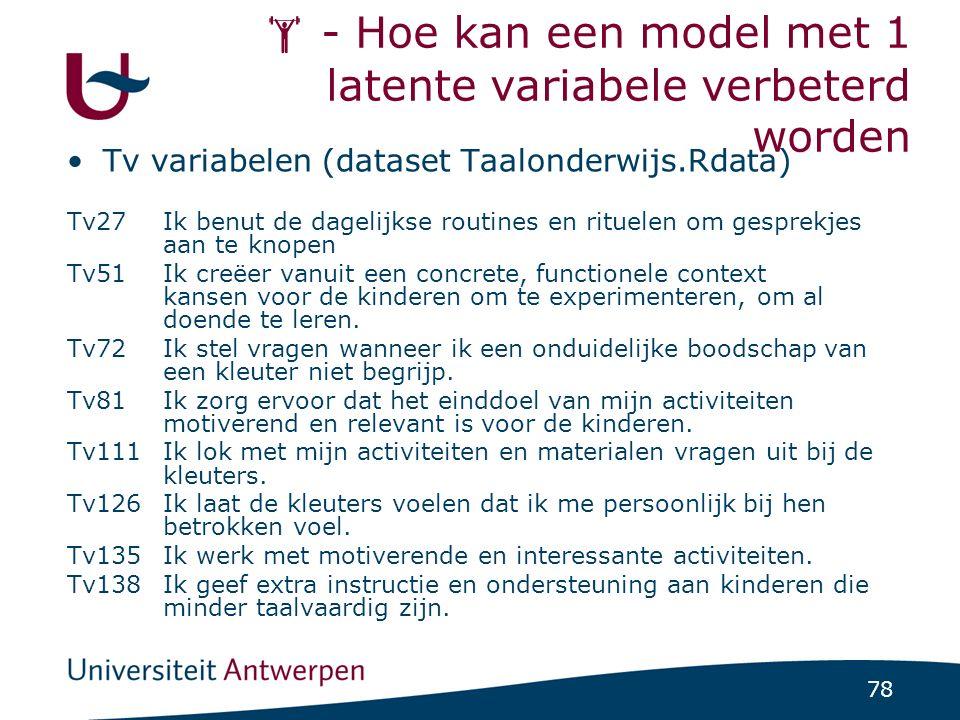 78  - Hoe kan een model met 1 latente variabele verbeterd worden Tv variabelen (dataset Taalonderwijs.Rdata) Tv27Ik benut de dagelijkse routines en r