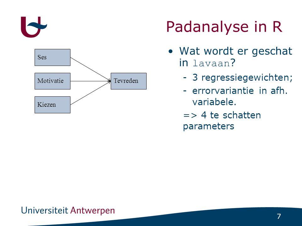 7 Padanalyse in R Wat wordt er geschat in lavaan ? -3 regressiegewichten; -errorvariantie in afh. variabele. => 4 te schatten parameters Ses Motivatie