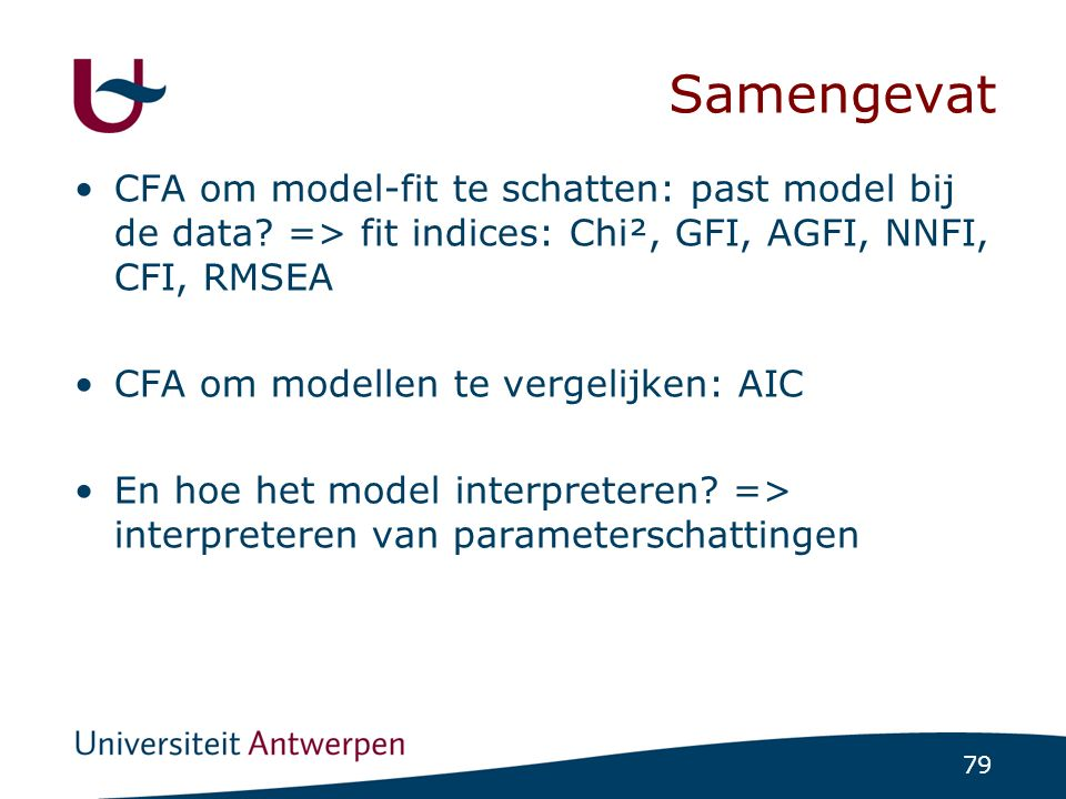 79 Samengevat CFA om model-fit te schatten: past model bij de data.