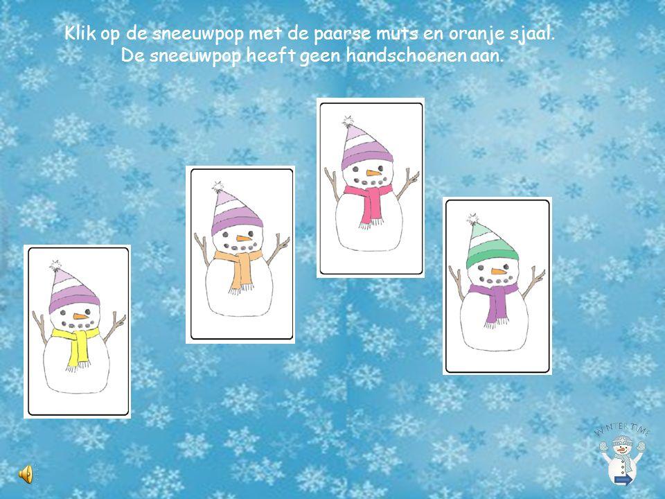 Klik op de sneeuwpop met de paarse muts en oranje sjaal. De sneeuwpop heeft geen handschoenen aan.