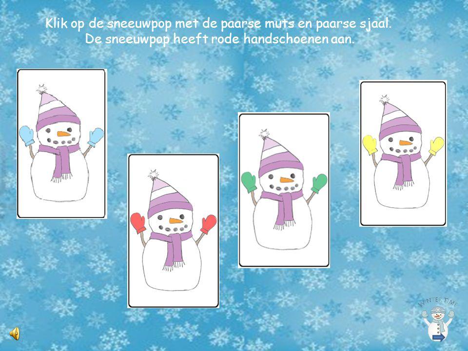 Klik op de sneeuwpop met de blauwe muts en paarse sjaal. De sneeuwpop heeft geen handschoenen aan.