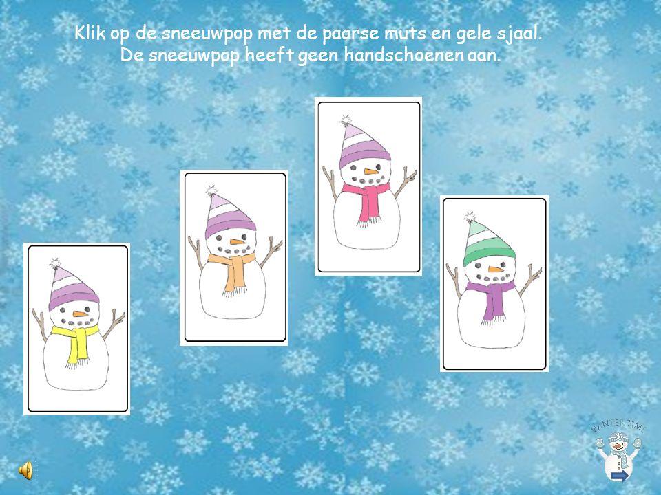 Klik op de sneeuwpop met de rode muts en paarse sjaal. De sneeuwpop heeft geen handschoenen aan.