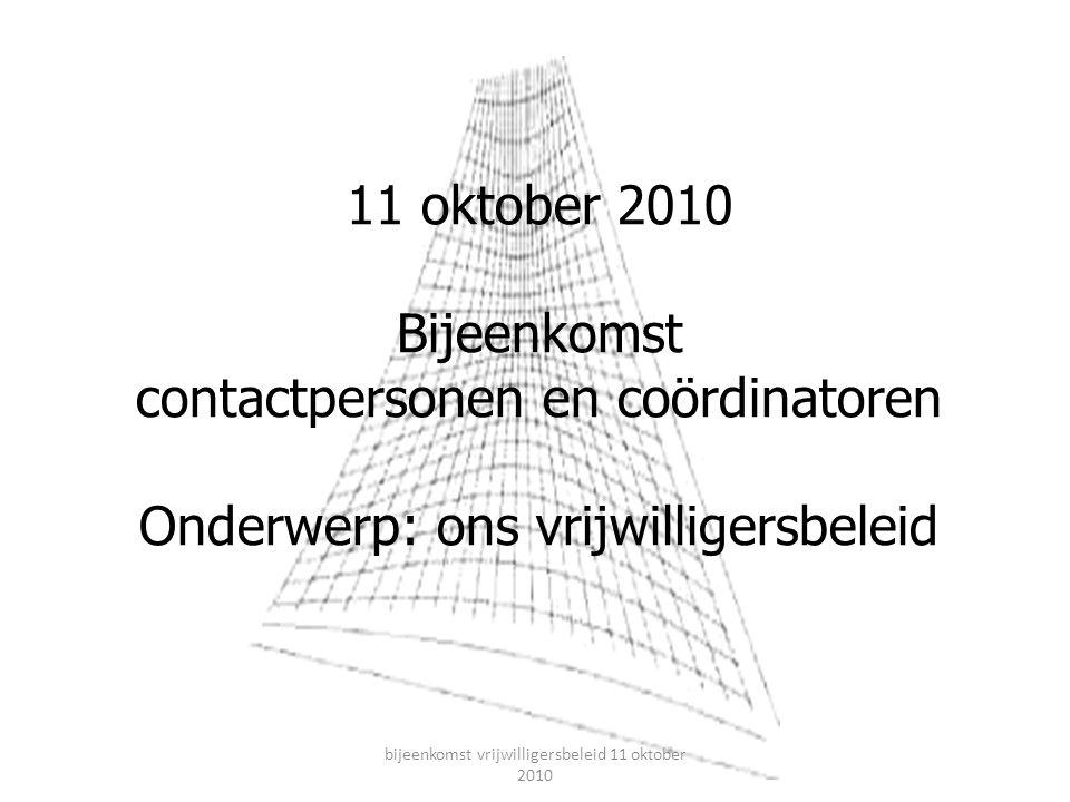 Doel: komen tot afspraken over ons vrijwilligersbeleid Stap voor stap: uw ideeën + ideeën KB en PG = ons idee bijeenkomst vrijwilligersbeleid 11 oktober 2010