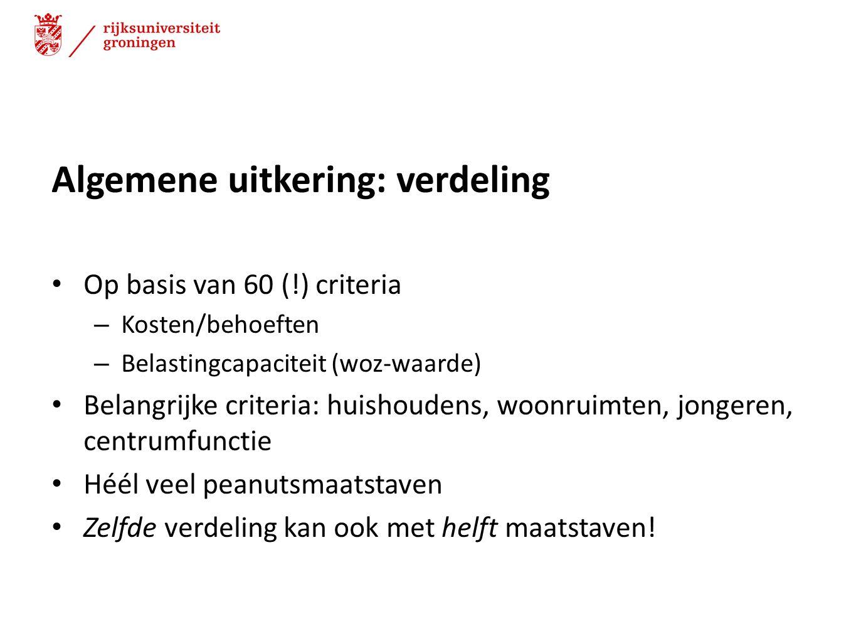 Algemene uitkering: verdeling Op basis van 60 (!) criteria – Kosten/behoeften – Belastingcapaciteit (woz-waarde) Belangrijke criteria: huishoudens, wo