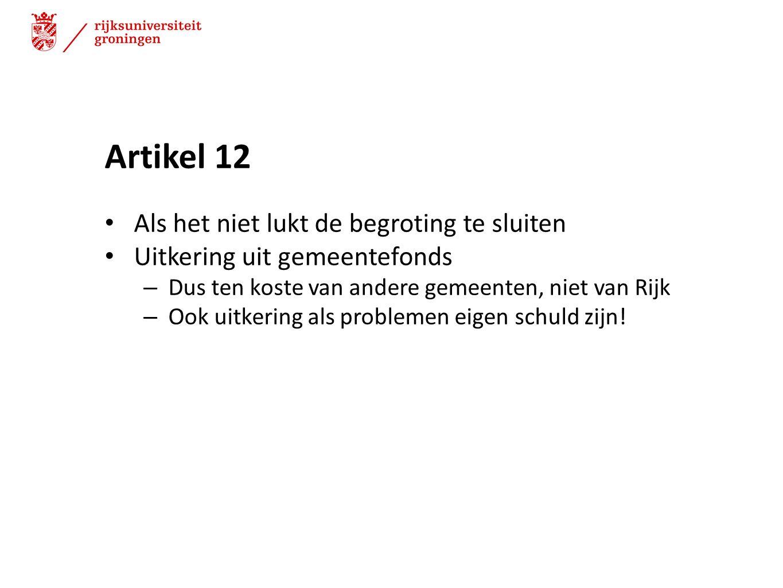 Artikel 12 Als het niet lukt de begroting te sluiten Uitkering uit gemeentefonds – Dus ten koste van andere gemeenten, niet van Rijk – Ook uitkering a