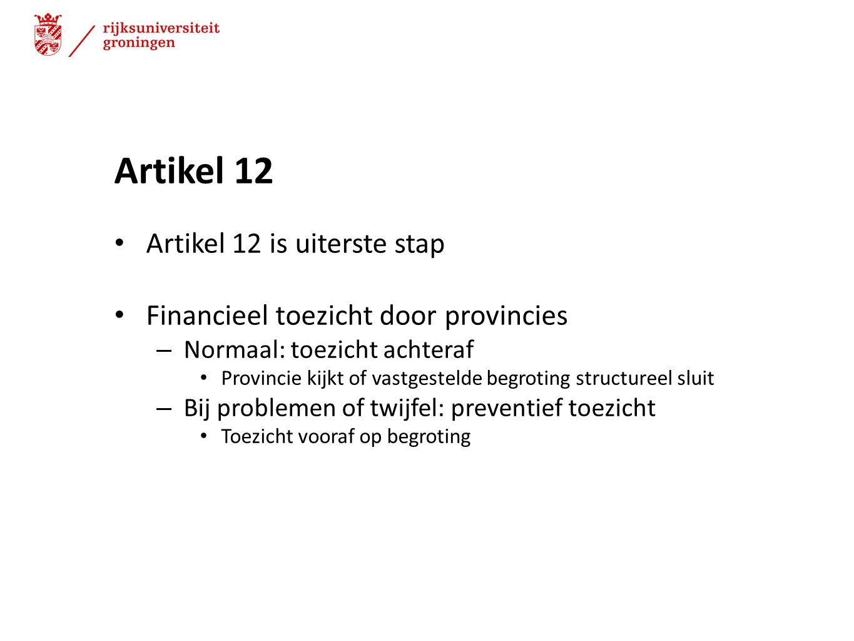 Artikel 12 Artikel 12 is uiterste stap Financieel toezicht door provincies – Normaal: toezicht achteraf Provincie kijkt of vastgestelde begroting stru