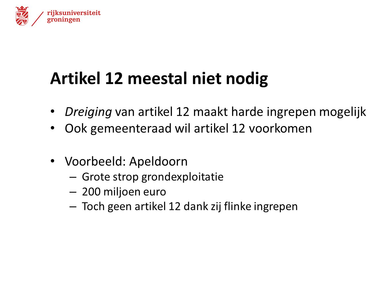 Artikel 12 meestal niet nodig Dreiging van artikel 12 maakt harde ingrepen mogelijk Ook gemeenteraad wil artikel 12 voorkomen Voorbeeld: Apeldoorn – G