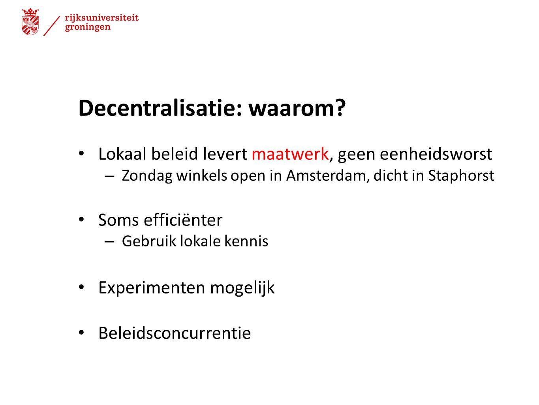 Decentralisatie: waarom? Lokaal beleid levert maatwerk, geen eenheidsworst – Zondag winkels open in Amsterdam, dicht in Staphorst Soms efficiënter – G