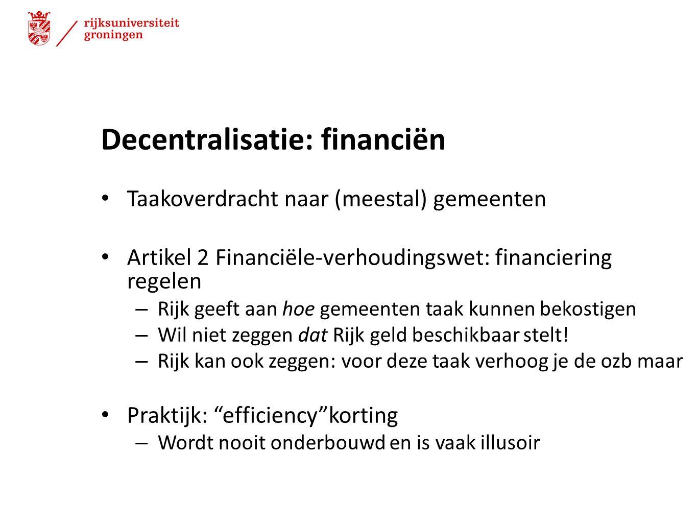 Decentralisatie: financiën Taakoverdracht naar (meestal) gemeenten Artikel 2 Financiële-verhoudingswet: financiering regelen – Rijk geeft aan hoe geme