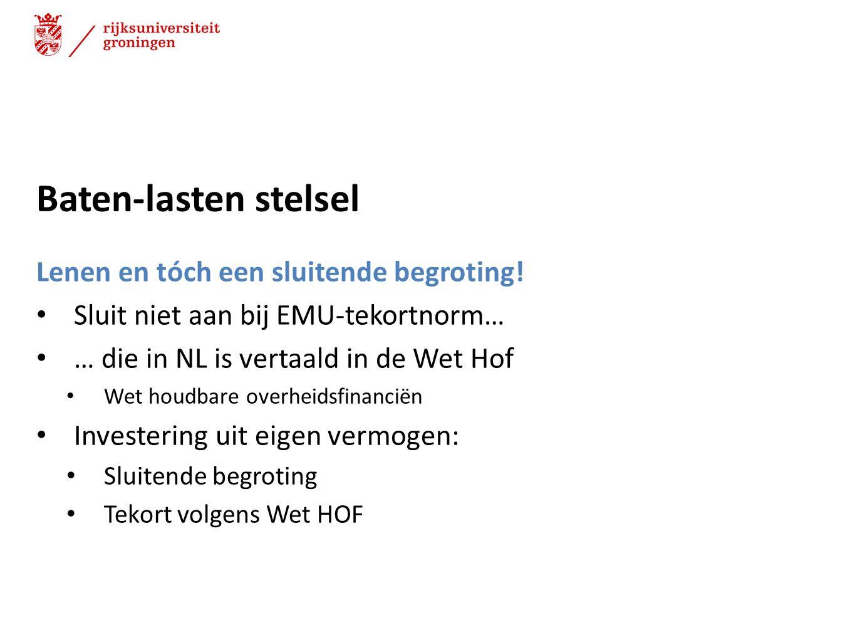 Baten-lasten stelsel Lenen en tóch een sluitende begroting! Sluit niet aan bij EMU-tekortnorm… … die in NL is vertaald in de Wet Hof Wet houdbare over