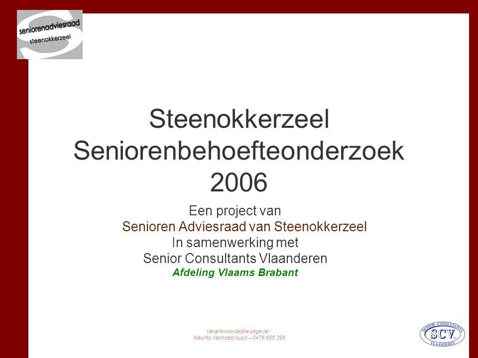Verantwoordelijke uitgever : Maurits Vanhoebrouck – 0476 605 395 Steenokkerzeel Seniorenbehoefteonderzoek 2006 Een project van de Senioren Adviesraad van Steenokkerzeel In samenwerking met Senior Consultants Vlaanderen Afdeling Vlaams Brabant