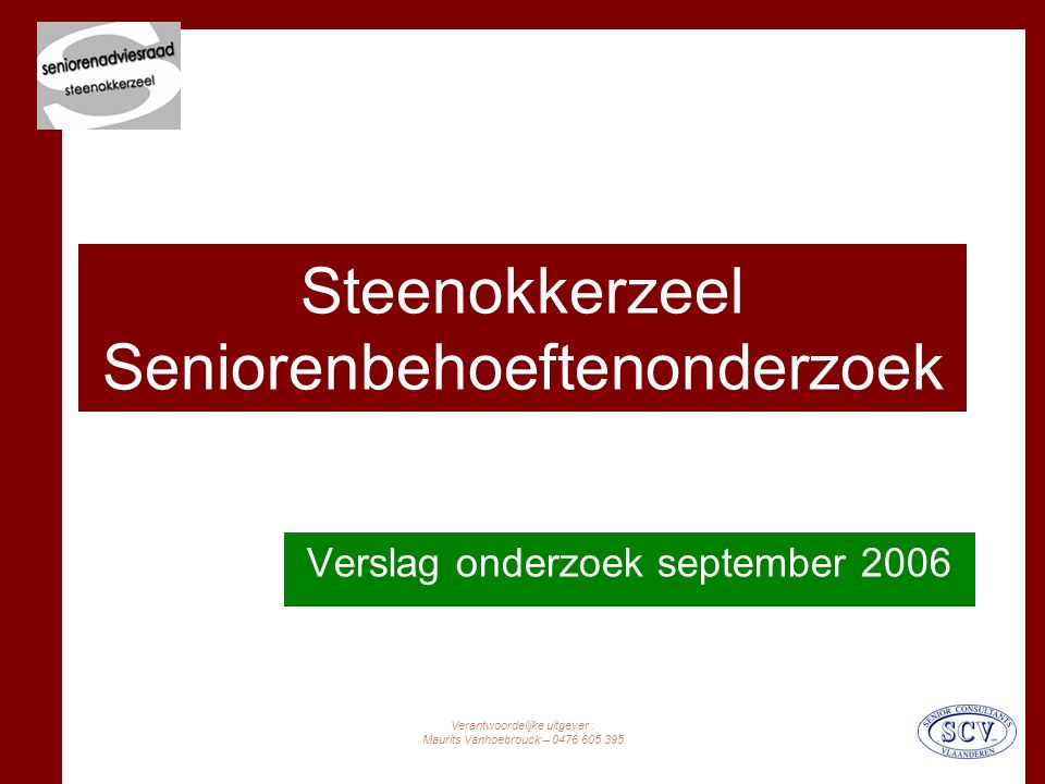 Verantwoordelijke uitgever : Maurits Vanhoebrouck – 0476 605 395 Steenokkerzeel Seniorenbehoeftenonderzoek Verslag onderzoek september 2006