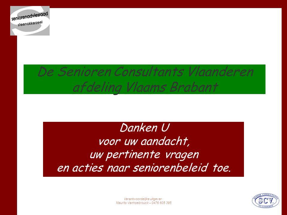 Verantwoordelijke uitgever : Maurits Vanhoebrouck – 0476 605 395 De Senioren Consultants Vlaanderen afdeling Vlaams Brabant Danken U voor uw aandacht, uw pertinente vragen en acties naar seniorenbeleid toe.