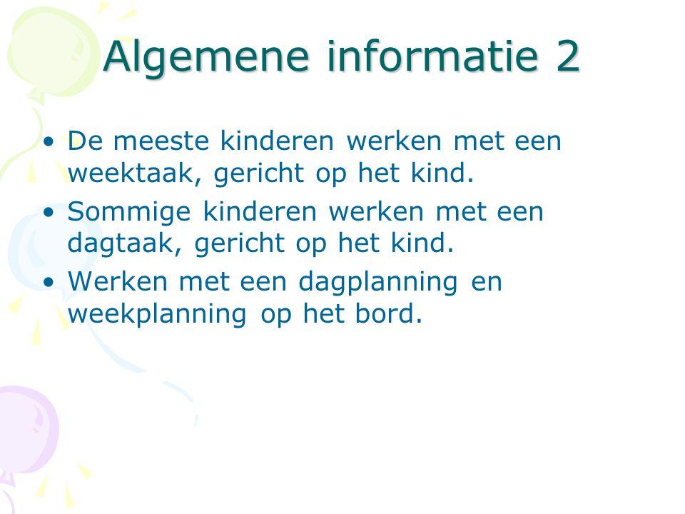 Algemene informatie 2 De meeste kinderen werken met een weektaak, gericht op het kind. Sommige kinderen werken met een dagtaak, gericht op het kind. W
