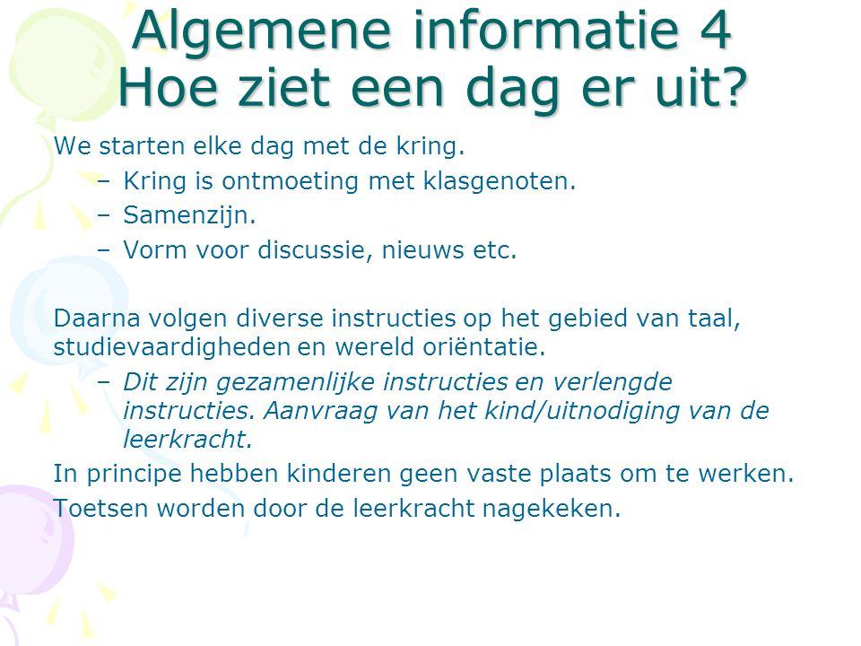 Algemene informatie 4 Hoe ziet een dag er uit? We starten elke dag met de kring. –Kring is ontmoeting met klasgenoten. –Samenzijn. –Vorm voor discussi