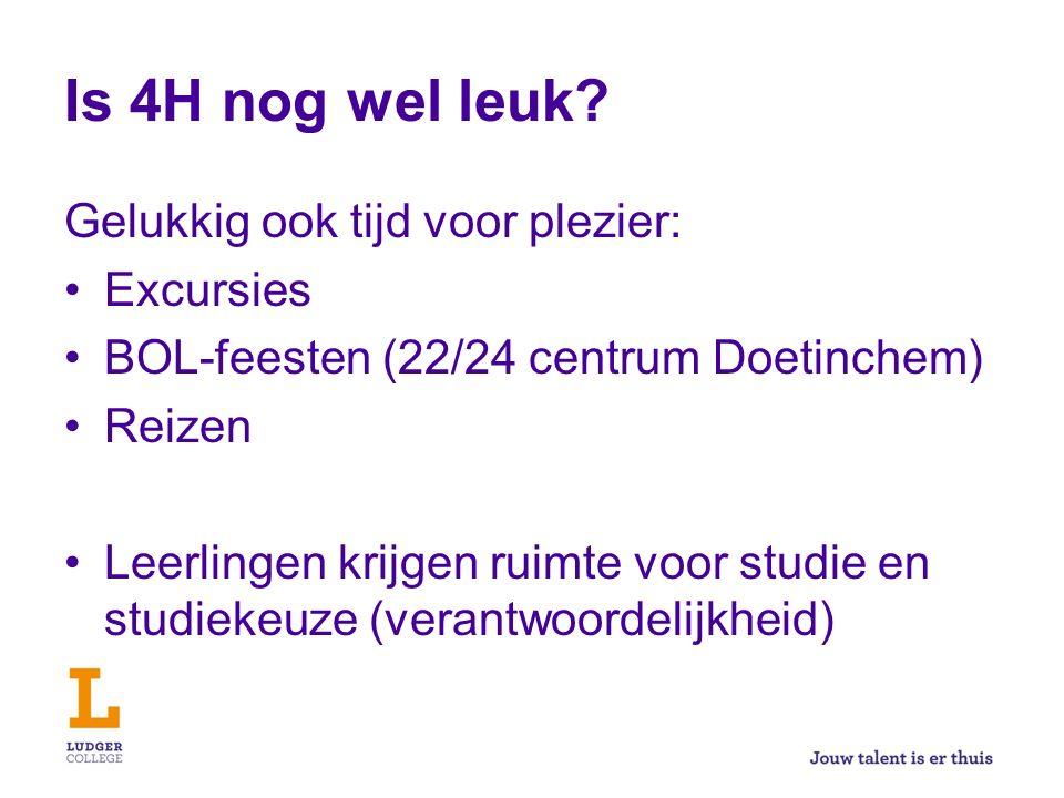 Is 4H nog wel leuk? Gelukkig ook tijd voor plezier: Excursies BOL-feesten (22/24 centrum Doetinchem) Reizen Leerlingen krijgen ruimte voor studie en s
