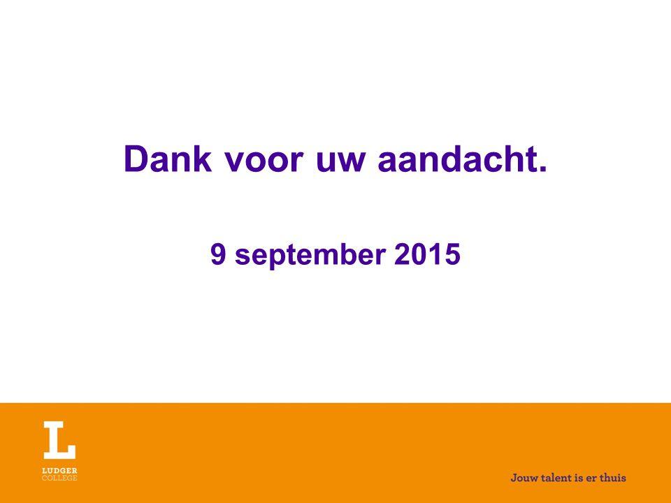 Dank voor uw aandacht. 9 september 2015