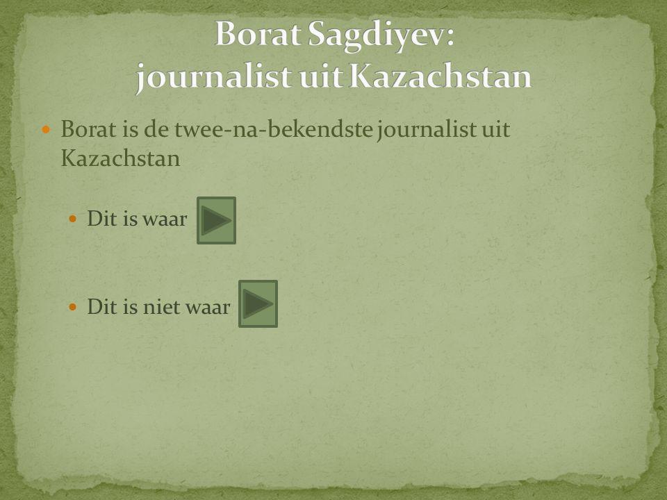 Borat is de twee-na-bekendste journalist uit Kazachstan Dit is waar Dit is niet waar