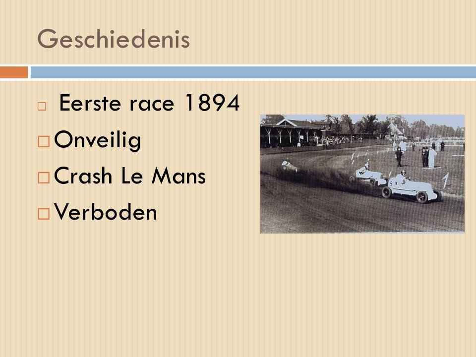 Geschiedenis  Eerste race 1894  Onveilig  Crash Le Mans  Verboden