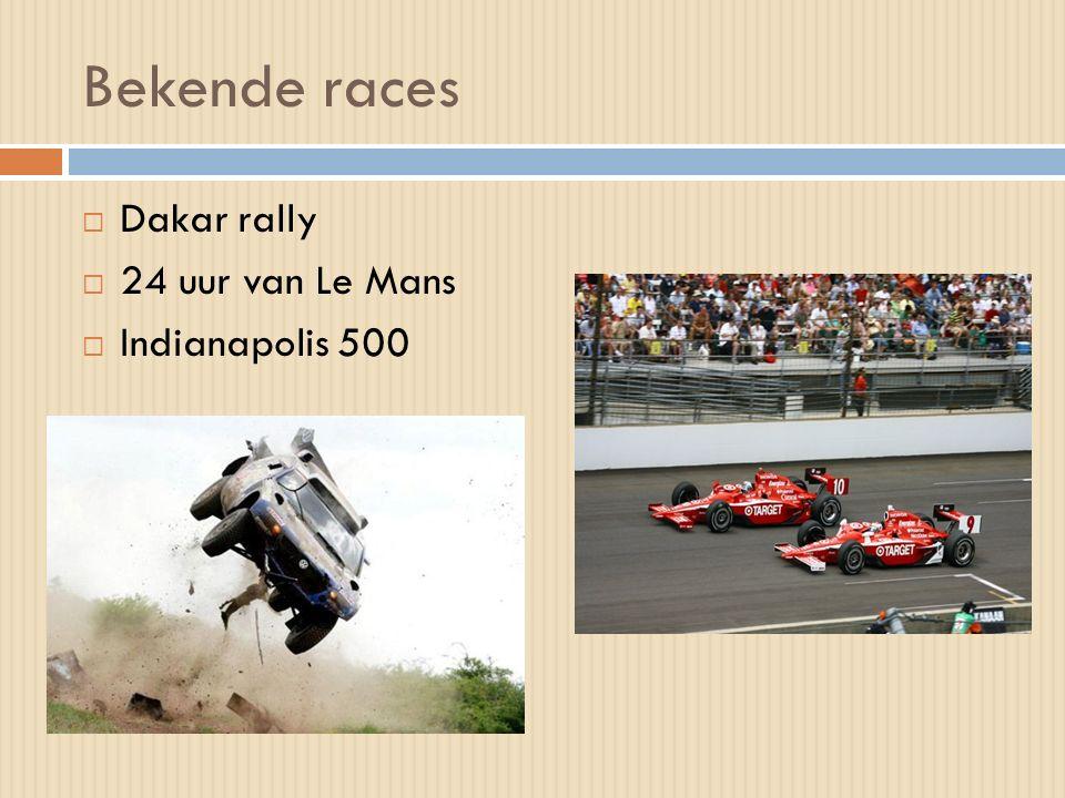Bekende races  Dakar rally  24 uur van Le Mans  Indianapolis 500