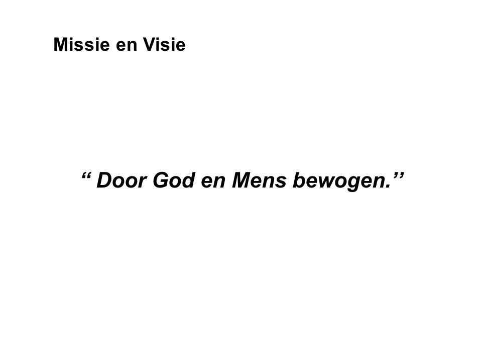 Door God en Mens bewogen.'' Missie en Visie