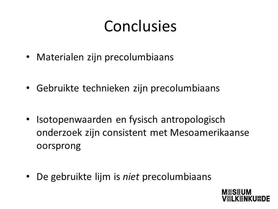 Conclusies Materialen zijn precolumbiaans Gebruikte technieken zijn precolumbiaans Isotopenwaarden en fysisch antropologisch onderzoek zijn consistent