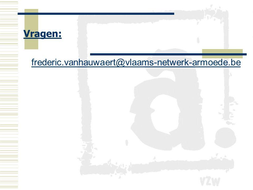 Vragen: frederic.vanhauwaert@vlaams-netwerk-armoede.berederic.vanhauwaert@vlaams-netwerk-armoede.be