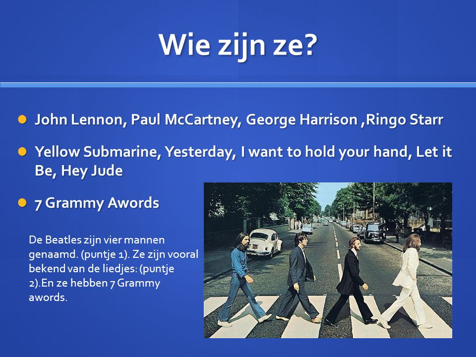 Wie zijn ze? John Lennon, Paul McCartney, George Harrison,Ringo Starr John Lennon, Paul McCartney, George Harrison,Ringo Starr Yellow Submarine, Yeste