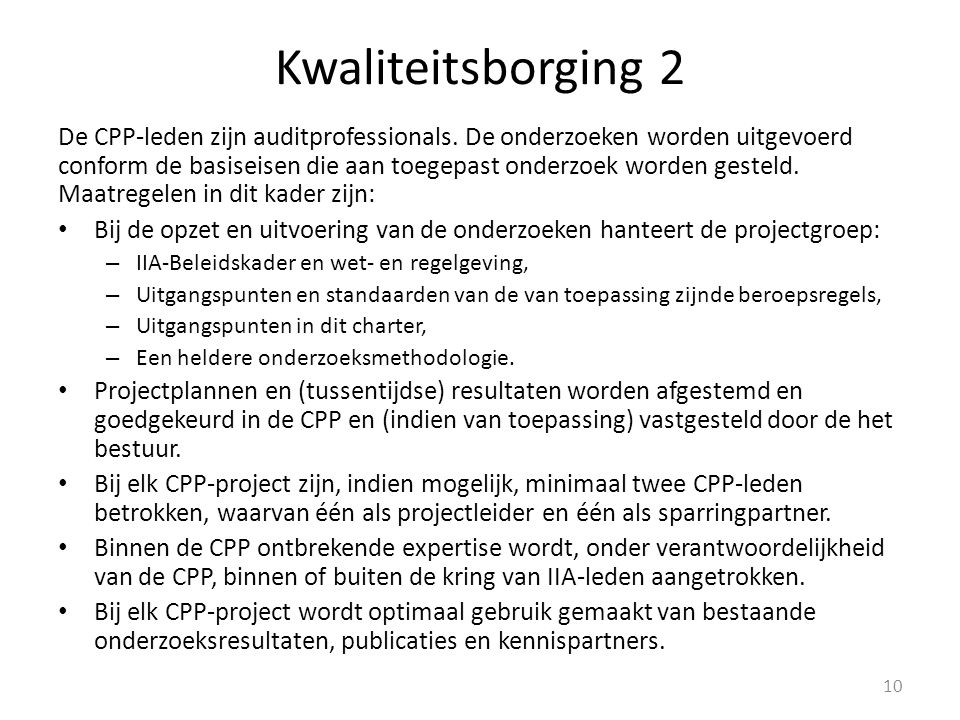 Kwaliteitsborging 2 De CPP-leden zijn auditprofessionals. De onderzoeken worden uitgevoerd conform de basiseisen die aan toegepast onderzoek worden ge