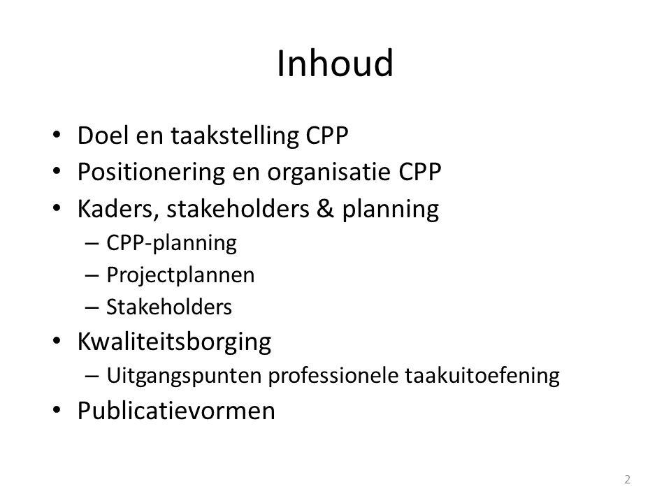 Inhoud Doel en taakstelling CPP Positionering en organisatie CPP Kaders, stakeholders & planning – CPP-planning – Projectplannen – Stakeholders Kwalit