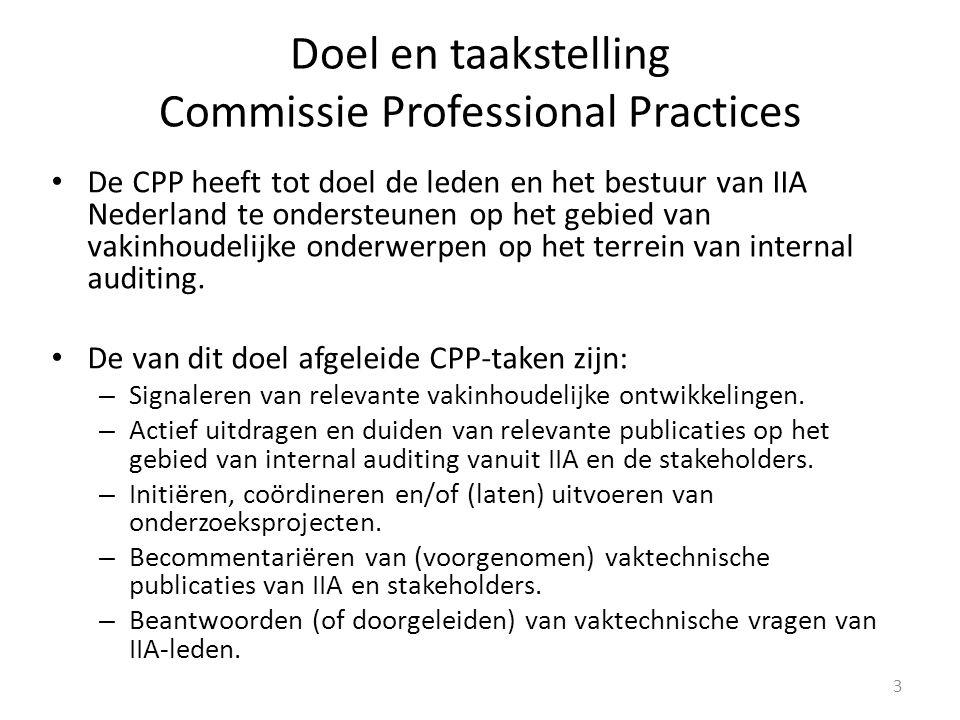 Doel en taakstelling Commissie Professional Practices De CPP heeft tot doel de leden en het bestuur van IIA Nederland te ondersteunen op het gebied van vakinhoudelijke onderwerpen op het terrein van internal auditing.