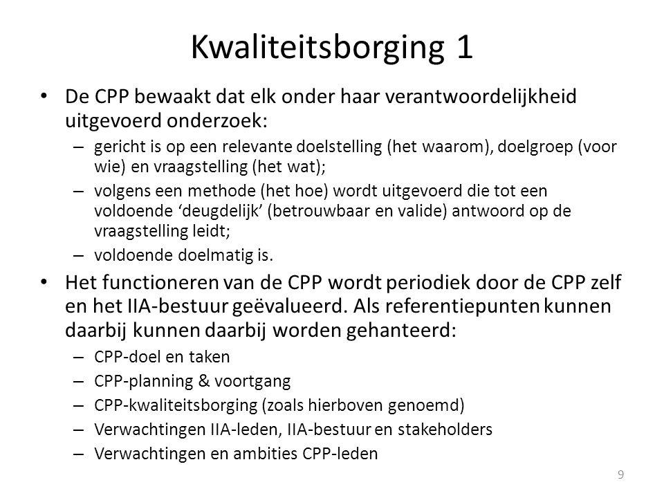 Kwaliteitsborging 1 De CPP bewaakt dat elk onder haar verantwoordelijkheid uitgevoerd onderzoek: – gericht is op een relevante doelstelling (het waaro