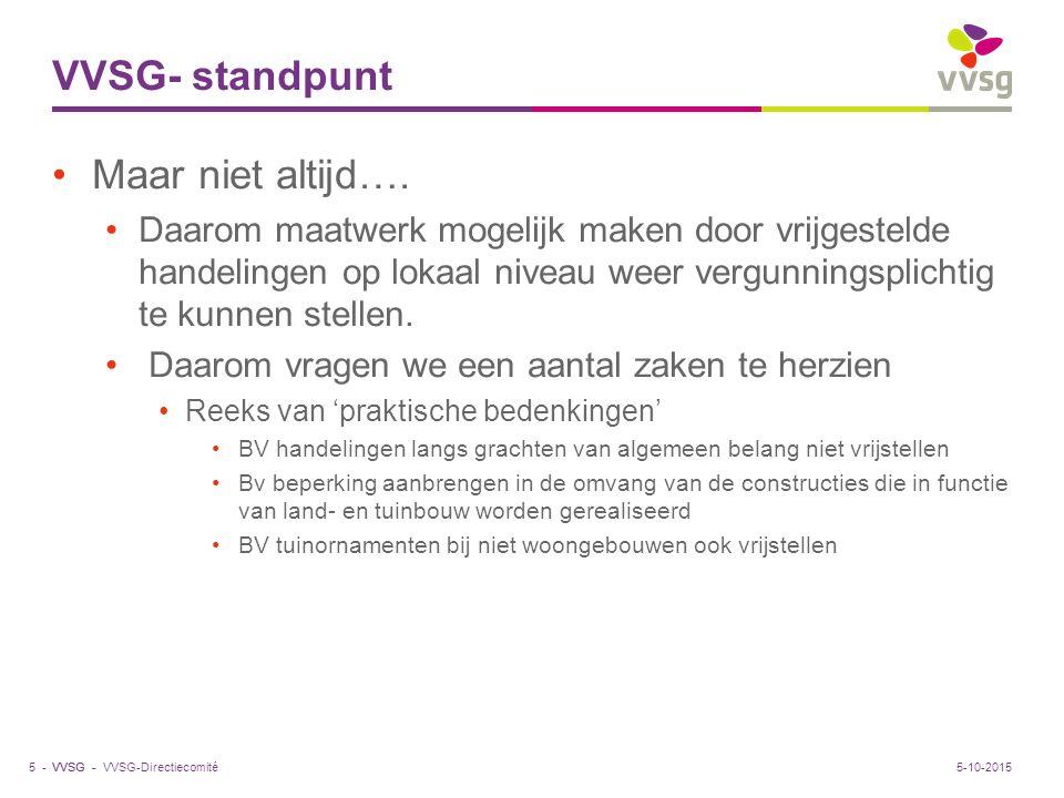 VVSG - VVSG- standpunt Maar niet altijd…. Daarom maatwerk mogelijk maken door vrijgestelde handelingen op lokaal niveau weer vergunningsplichtig te ku