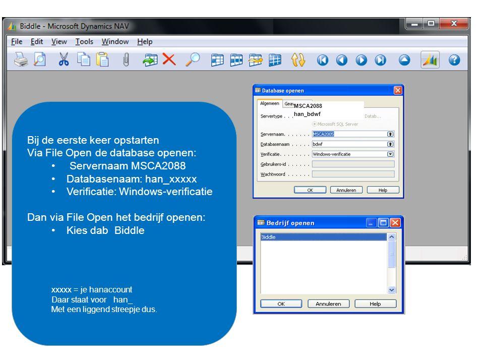 MSCA2088 han_bdwf Bij de eerste keer opstarten Via File Open de database openen: Servernaam MSCA2088 Databasenaam: han_xxxxx Verificatie: Windows-verificatie Dan via File Open het bedrijf openen: Kies dab Biddle xxxxx = je hanaccount Daar staat voor han_ Met een liggend streepje dus.