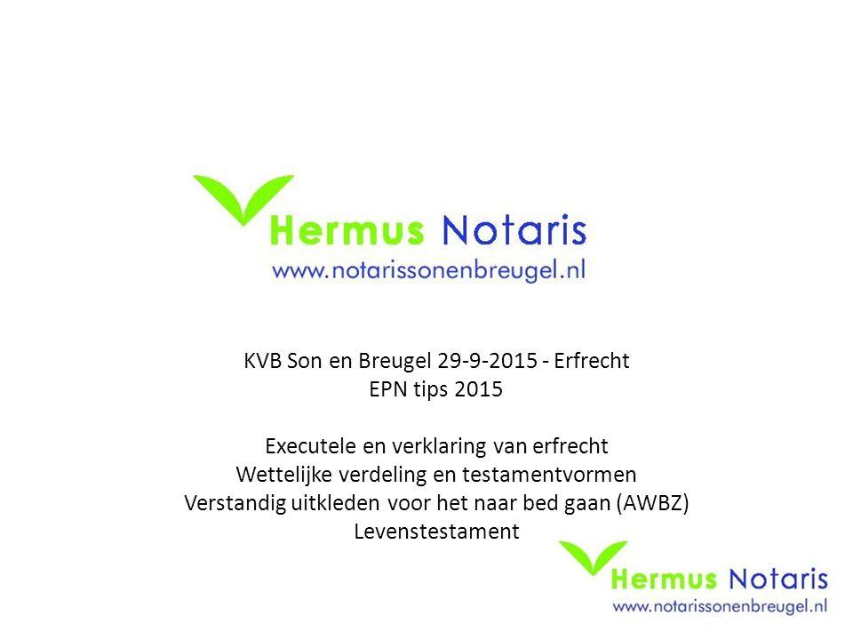 KVB Son en Breugel 29-9-2015 - Erfrecht EPN tips 2015 Executele en verklaring van erfrecht Wettelijke verdeling en testamentvormen Verstandig uitklede